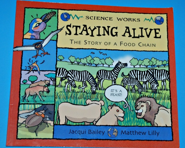 Staying Alive. The story of the Food chain by Jaqui Bailey and matthew Lilly. A childrens book which deals with the food chain based on animals living in Africa