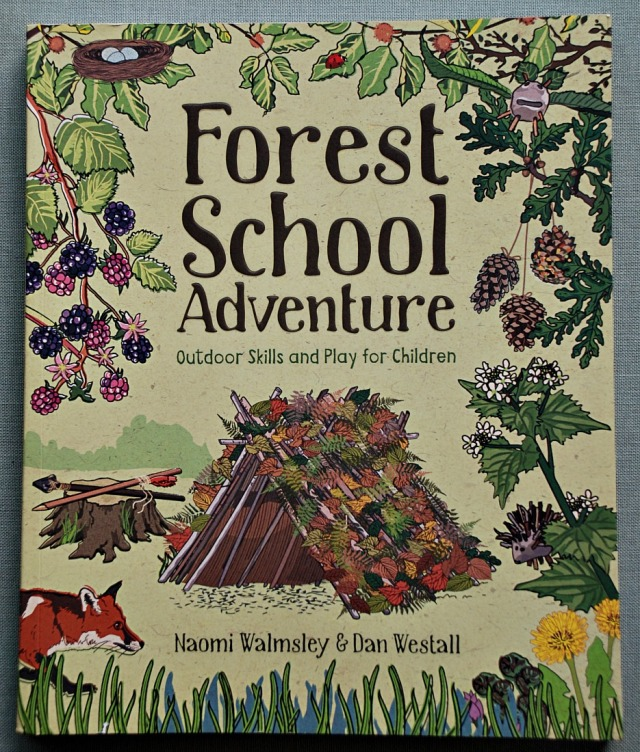 Forest School Adventure Outdoor Skills and Play for Children written by Naomi Walmsley and Dan Westall