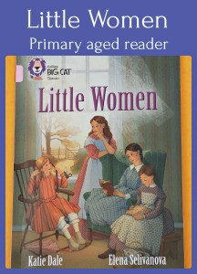 Collins BIG CAT reader Little Women.  Perfect for primary ages.  Year 5 and Year 6