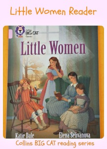 Little Women one of the Collins BIG CAT Classic readers.  Perfect for academic years 5  or 6 or home learning