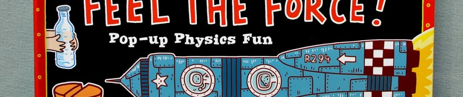 Feel the Force. A super Science Pop-Up Physics book for kids by Tom Adams and Thomas Flintham