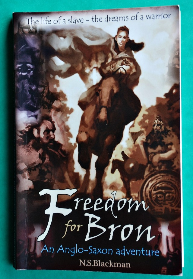 Freedom for Bron by N.S. Blackman. An Anglo-Saxon adventure. Filled with Historical references to life in the Anglo-Saxon times