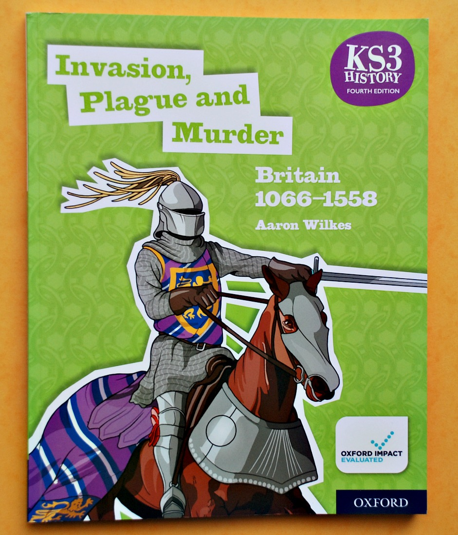 Key Stage 3 History. Invasion, Plague and Murder by Aaron Wilkes. A Year 7 Student Book