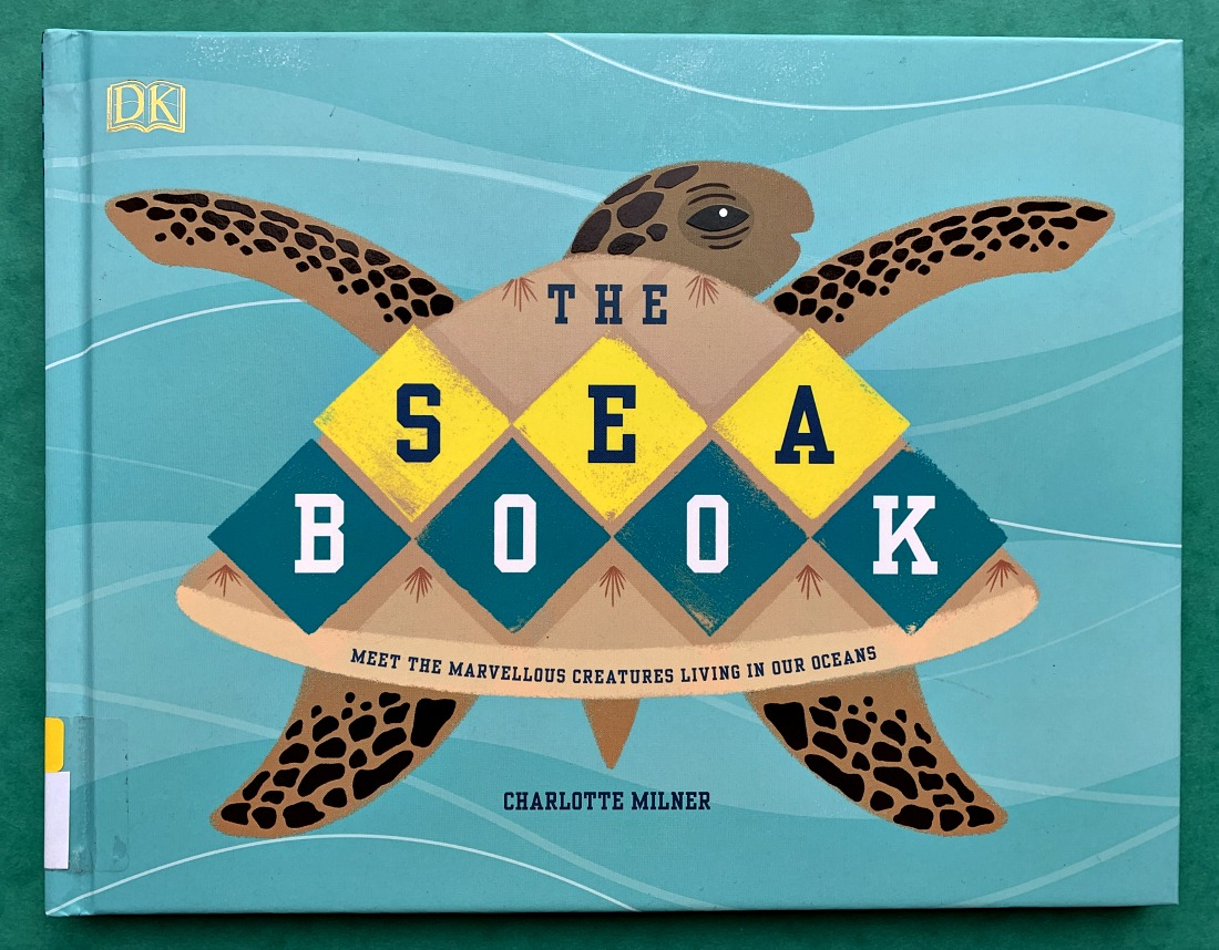DK The Sea Book written by Charlotte Milner.  A stunning marine creature, marine habitat book for ages 5 to 9